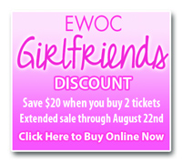 Girlfriend's Discount at EWOC 2014 through August 22nd