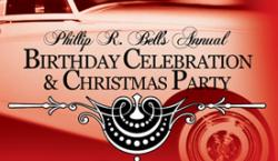 Phillip R. Bell's Annual Birthday Celebration & Christmas Party