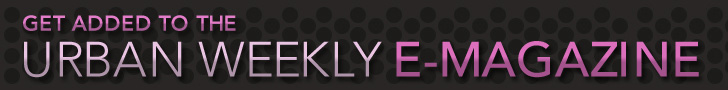 Get Added to the Urban Weekly e-magazine